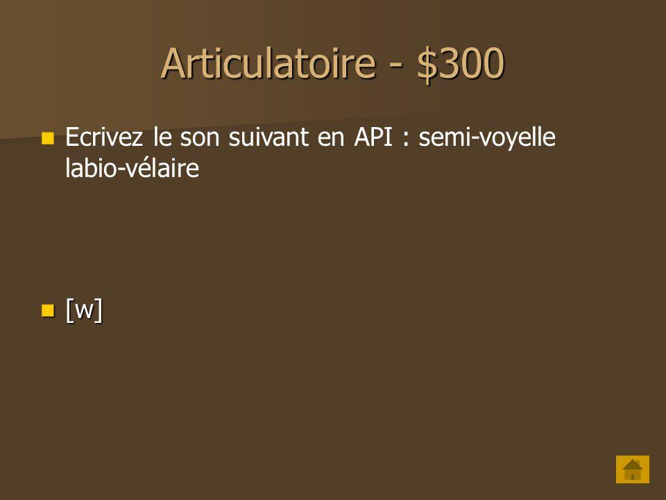 Articulatoire - $300 Ecrivez le son suivant en API : semi-voyelle labio-vélaire [w]
